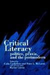 Critical Literacy: Politics, Praxis, and the Postmodern - Colin Lankshear, Maxine Greene