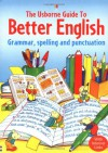Usborne Guide to Better English: Grammar, Spelling and Punctuation (Better English) - Robyn Gee