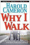 Why I Walk: One Man Positively Crossing America with Hope, Faith, Love, and God - Harold Cameron