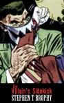 The Villain's Sidekick - Stephen T. Brophy