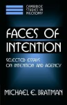 Faces of Intention: Selected Essays on Intention and Agency - Michael E. Bratman