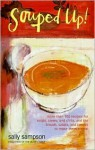 Souped Up!: More Than 100 Recipes for Soups, Stews, and Chilis, and the Breads, Salads, and Sweets to Make Them a Meal - Sally Sampson