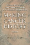 Making Cancer History: Disease and Discovery at the University of Texas M. D. Anderson Cancer Center - James S. Olson