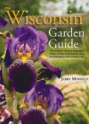 The Wisconsin Garden Guide: The Complete Guide to Vegatables, Flowers, Herbs, Fruits and Nuts, Lawn and Landscaping, Indoor Gardening - Jerry Minnich