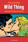 Wild Thing: Sex-Tips for Boys and Girls - (German Edition) - Paul Joannides, Daerick Gröss, Jörn Ingwersen, Karsten Singelmann, Rainer Zubeil