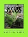 My Life as a Cat - Carol D. Foster