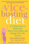 The Vice-Busting Diet: A 12-Week Plan to Break Your Worst Food Habits and Change Your Life Forever - Julia Griggs Havey, David L. Katz