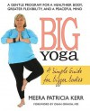 Big Yoga: A Simple Guide for Bigger Bodies - Meera Patricia Kerr, Dean Ornish