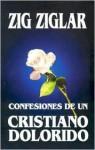 Confesiones de un Cristiano Dolorido = Confessions of a Grieving Christian - Zig Ziglar