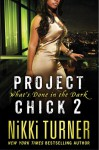Project Chick II: What's Done in the Dark - Nikki Turner