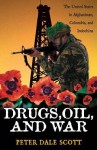 Drugs, Oil, and War: The United States in Afghanistan, Colombia, and Indochina (War and Peace Library) - Peter Dale Scott