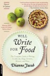 Will Write for Food: The Complete Guide to Writing Cookbooks Blogs Reviews Memoir and More - Dianne Jacob, Jacob Dianne