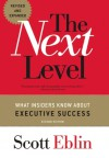 The Next Level: What Insiders Know about Executive Success - Scott Eblin