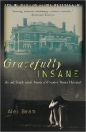 Gracefully Insane: The Rise and Fall of America's Premier Mental Hospital - Alex Beam