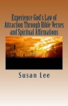 Experience God's Law of Attraction Through Bible Verses and Spiritual Affirmations - Susan Lee