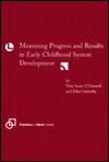 Measuring Progress & Results in Early Childhood System Development - Nina S. O'Donnell, Ellen Galinsky