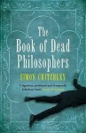 The Book of Dead Philosophers. Simon Critchley - Simon Critchley