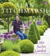 My Secret Garden: A Personal Tour of My Own Private Plot - Alan Titchmarsh
