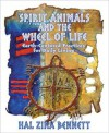 Spirit Animal & the Wheel of Life: Earth-Centered Practices for Daily Living - Hal Zina Bennett