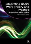 Integrating Social Work Theory and Practice: A Practical Skills Guide (Student Social Work) - Pam Green Lister