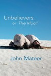 Unbelievers, or 'The Moor' - John Mateer