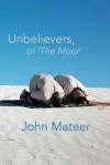 Unbelievers, or 'The Moor' - John Mateer