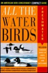 All the Waterbirds: Freshwater: An American Bird Conservancy Compact Guide - Jack Griggs