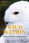 Wildness Within: A Romance, an Adoption, and a Baby Barred Owl - Melissa Hart