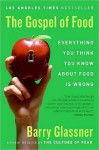 The Gospel of Food: Everything You Think You Know About Food Is Wrong - Barry Glassner