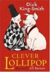Clever Lollipop - Dick King-Smith, Jill Barton
