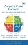 Competing Values Leadership: Creating Value in Organizations - Kim S. Cameron, Anjan V. Thakor