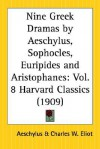 Nine Greek Dramas (Harvard Classics, #8) - Charles William Eliot, Aeschylus, Aristophanes, Euripides, Sophocles