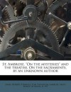 "St. Ambrose. ""On the Mysteries"" and the Treatise, on the Sacraments, by an Unknown Author - James Herbert Strawley, Tom Thompson, Ambrose of Milan"