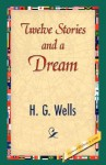 Twelve Stories and a Dream - H.G. Wells