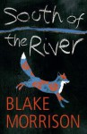 South Of The River - Blake Morrison