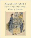 Sister and I: From Victoria to London - Emily Carr
