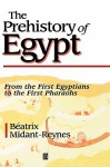 The Prehistory of Egypt: From the First Egyptians to the First Pharaohs - Beatrix Midant-Reynes, Ian Shaw