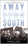 Away Down South: A History of Southern Identity - James C. Cobb