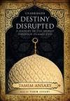 Destiny Disrupted: A History of the World Through Islamic Eyes (Audio) - Tamim Ansary