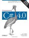 Programming C# 4.0: Building Windows, Web, and RIA Applications for the .NET 4.0 Framework - Ian Griffiths, Matthew Adams, Jesse Liberty