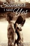 The Summer I Said Yes - Tess Harper, Grace Wells
