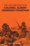 The Life and Death of Colonel Albert Jennings Fountain - Arrell Morgan Gibson