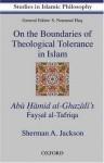 On the Boundaries of Theological Tolerance in Islam: Abu Hamid Al Ghazali's Faysal Al Tafriqa - Sherman A. Jackson