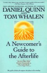 "A Newcomer's Guide to the Afterlife: On the Other Side Known Commonly as ""The Little Book"" - Daniel Quinn, Tom Whalen"