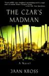 The Czar's Madman - Jaan Kross, Anselm Holla, trans., Anselm Hollo