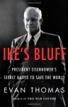 Ike's Bluff: President Eisenhower's Secret Battle to Save the World - Evan Thomas