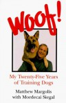 Woof!: My Twenty-five Years of Training Dogs - Mordecai Siegal