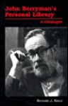 John Berryman's Personal Library: A Catalogue - Richard J. Kelly, John Berryman