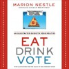 Eat Drink Vote: An Illustrated Guide to Food Politics - Marion Nestle