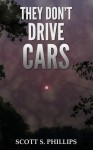 They Don't Drive Cars - Scott S. Phillips